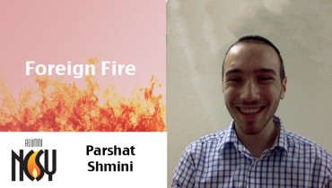 Parshat Shmini – Foreign Fire – Eitan Ungar, New Jersey NCSY