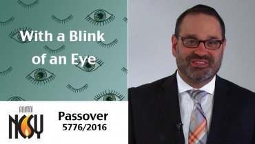 Passover 5776 – With a Blink of an Eye – Rabbi Yehoshua Marchuck, Director of NCSY Alumni